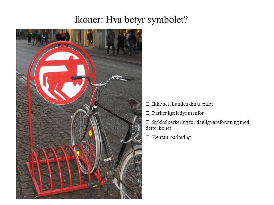 Ikoner: Hva betyr symbolet?  Ikke sett hunden din utenfor  Parker kjæledyr utenfor  Sykkelparkering for dagligvareforetning med dette ikonet.  Ken