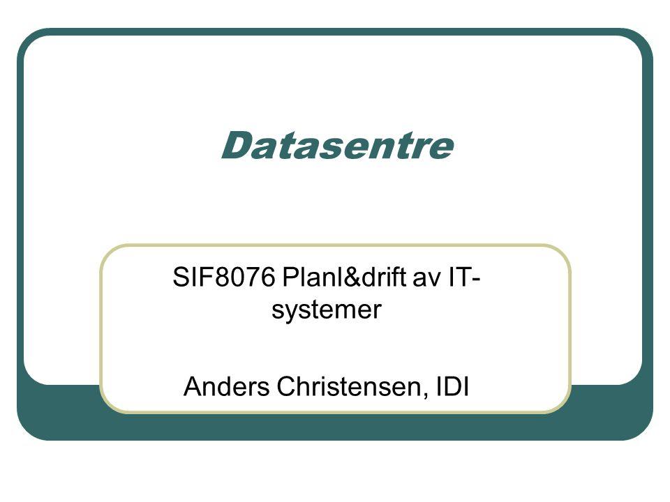 Datasentre SIF8076 Planl&drift av IT- systemer Anders Christensen, IDI