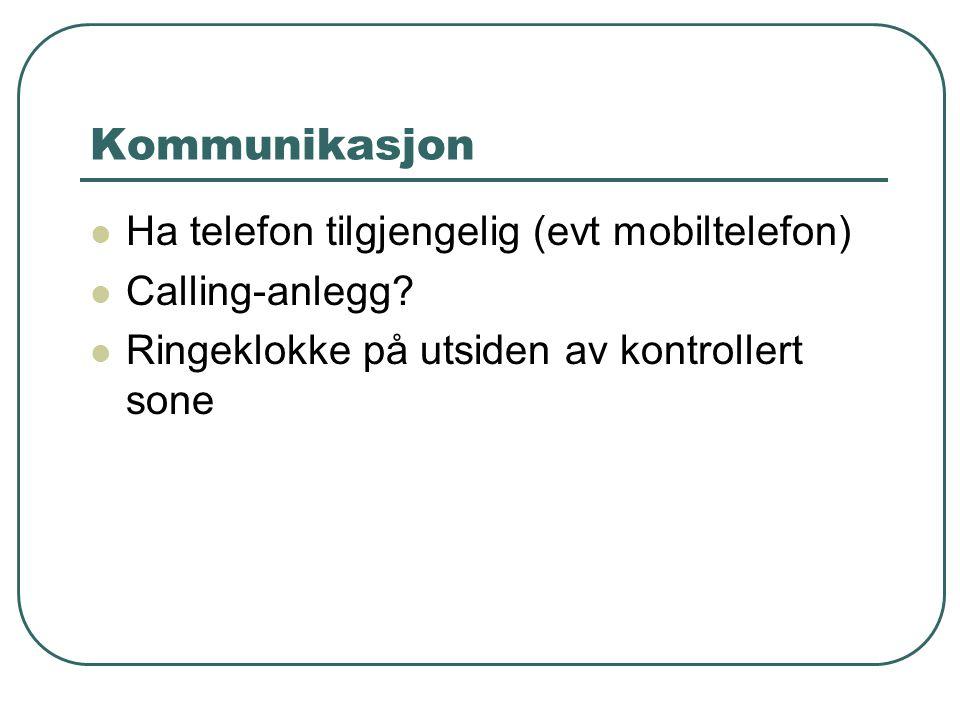 Kommunikasjon  Ha telefon tilgjengelig (evt mobiltelefon)  Calling-anlegg.