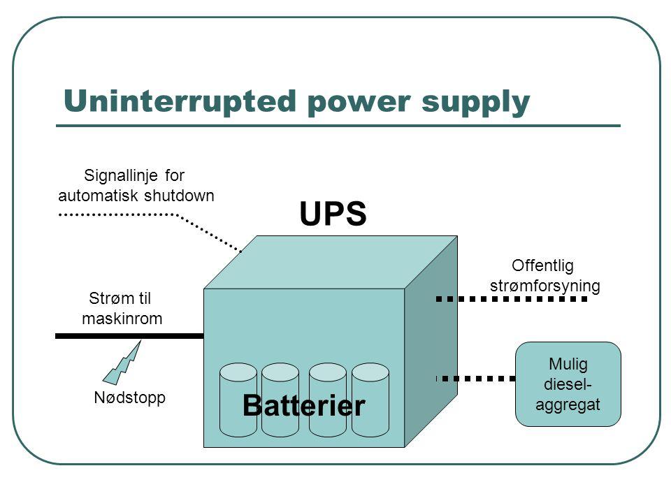 UPS  Batterier har levetid, må skiftes  Husk å koble på lys på UPS  Monitorere ytelse  Viktig med tørrtesting  Hvor stor kapasitet (i minutter)  Automatisk inn og utkobling?