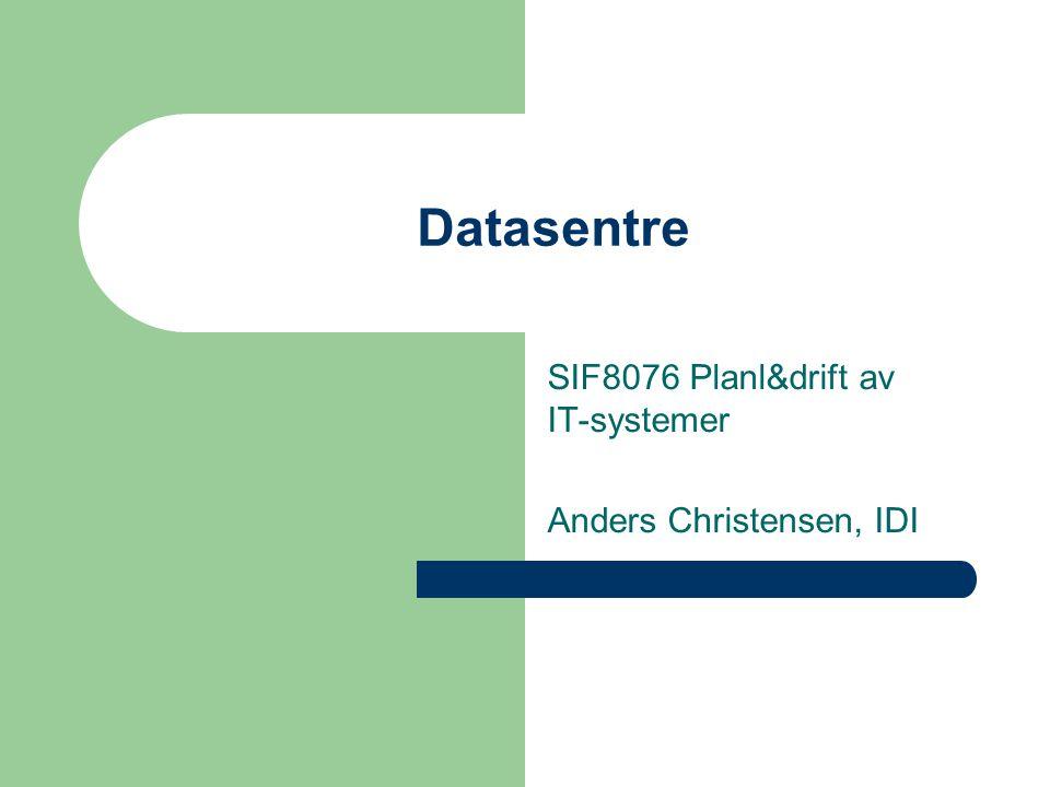 Datasentre SIF8076 Planl&drift av IT-systemer Anders Christensen, IDI