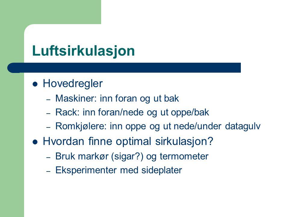 Luftsirkulasjon  Hovedregler – Maskiner: inn foran og ut bak – Rack: inn foran/nede og ut oppe/bak – Romkjølere: inn oppe og ut nede/under datagulv 