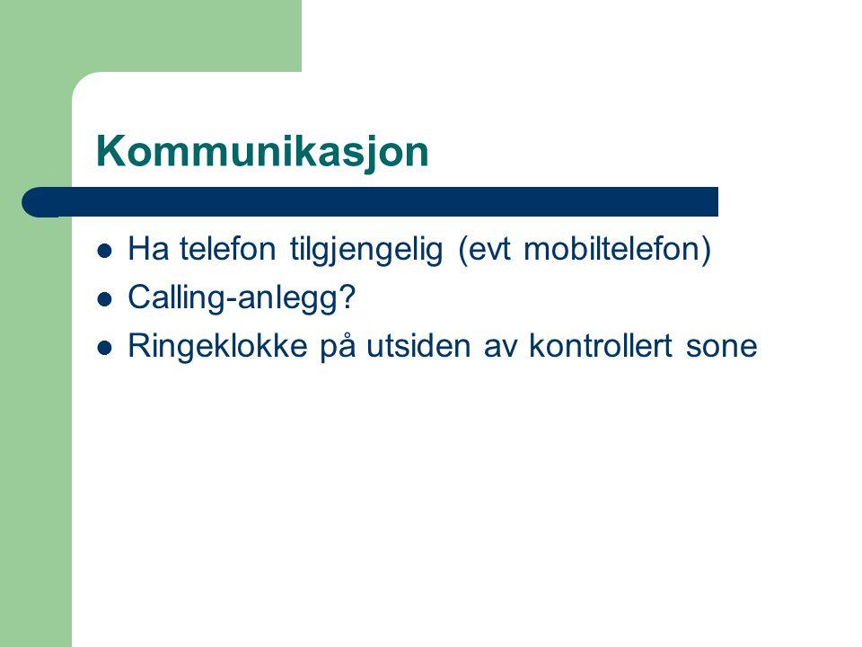 Kommunikasjon  Ha telefon tilgjengelig (evt mobiltelefon)  Calling-anlegg?  Ringeklokke på utsiden av kontrollert sone