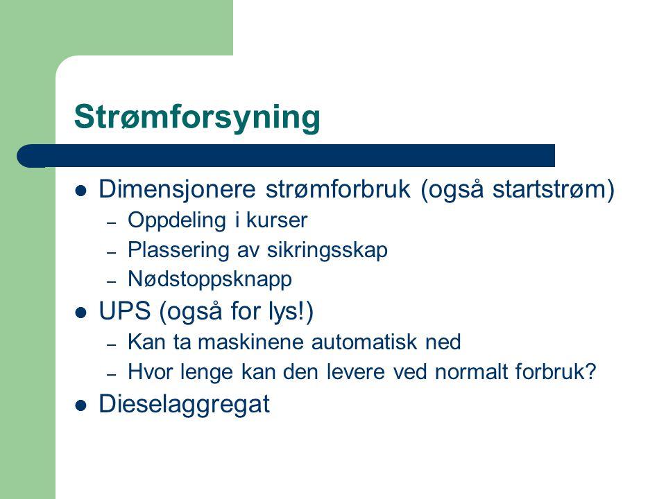 Strømforsyning  Dimensjonere strømforbruk (også startstrøm) – Oppdeling i kurser – Plassering av sikringsskap – Nødstoppsknapp  UPS (også for lys!)