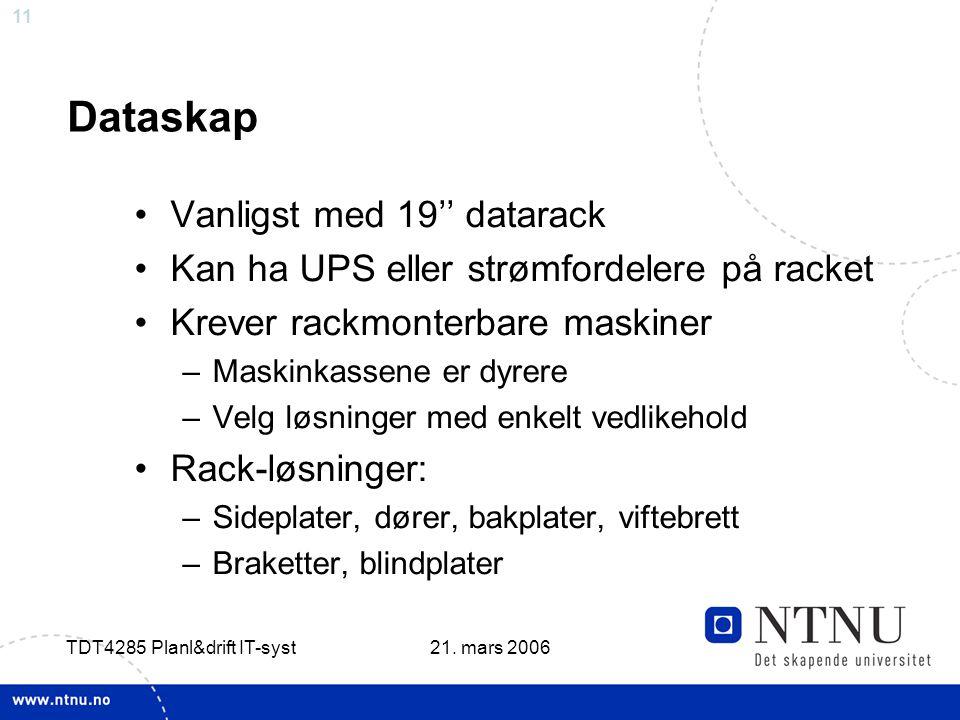 11 21. mars 2006 TDT4285 Planl&drift IT-syst Dataskap •Vanligst med 19'' datarack •Kan ha UPS eller strømfordelere på racket •Krever rackmonterbare ma