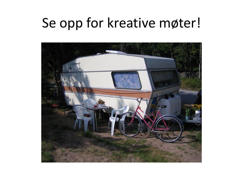 Se opp for kreative møter!
