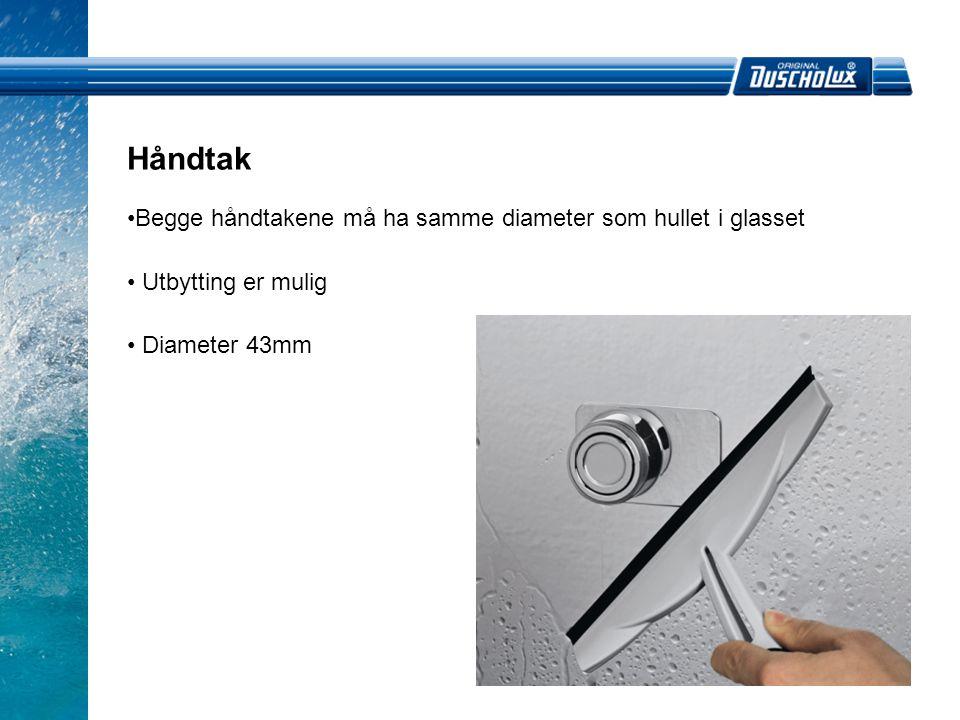 Håndtak •Begge håndtakene må ha samme diameter som hullet i glasset • Utbytting er mulig • Diameter 43mm
