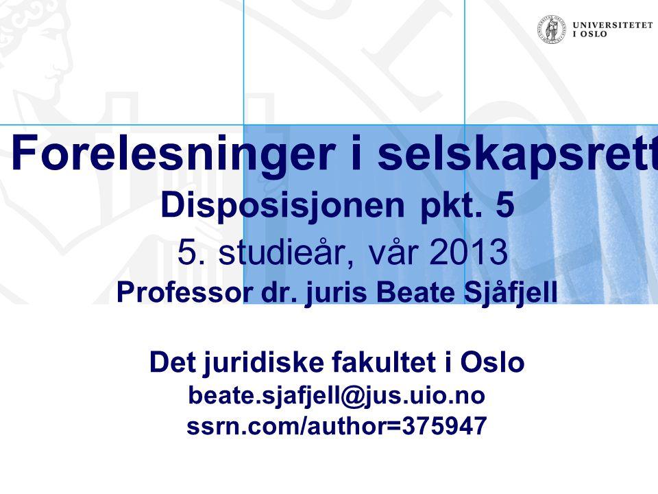 Forelesninger i selskapsrett Disposisjonen pkt. 5 5. studieår, vår 2013 Professor dr. juris Beate Sjåfjell Det juridiske fakultet i Oslo beate.sjafjel