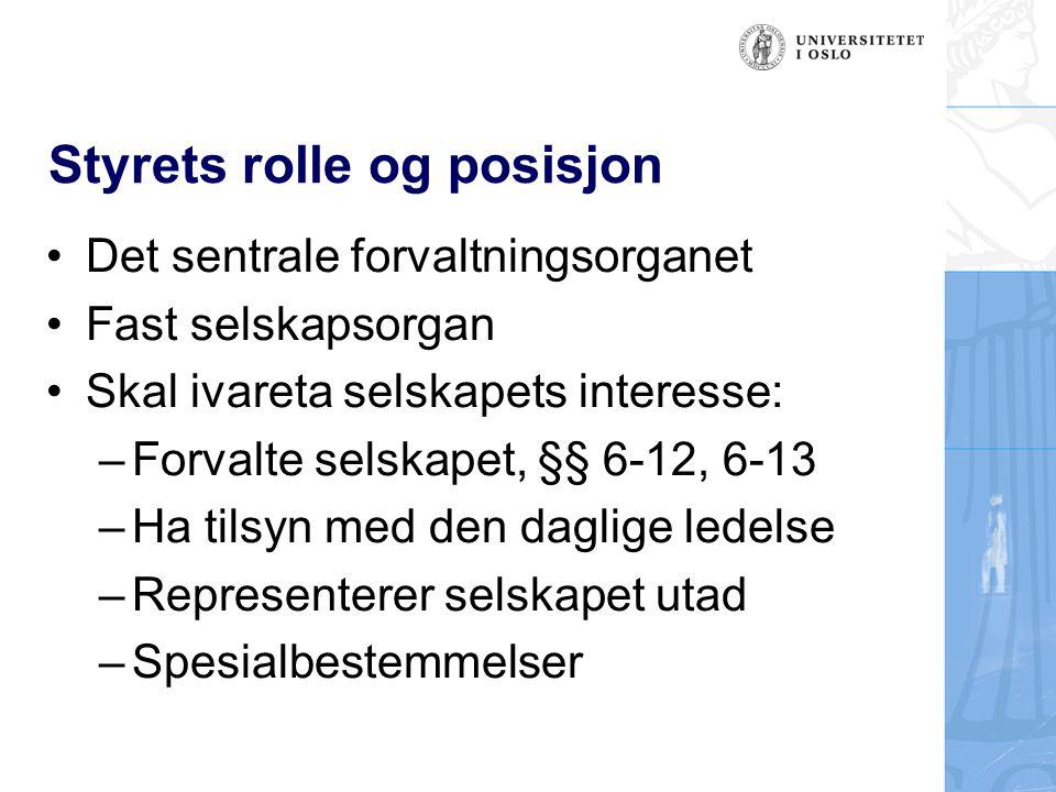 Styrets rolle og posisjon •Det sentrale forvaltningsorganet •Fast selskapsorgan •Skal ivareta selskapets interesse: –Forvalte selskapet, §§ 6-12, 6-13