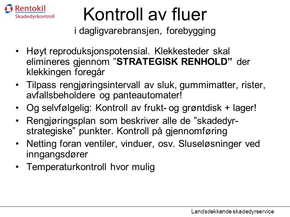 """Kontroll av fluer i dagligvarebransjen, forebygging •Høyt reproduksjonspotensial. Klekkesteder skal elimineres gjennom """"STRATEGISK RENHOLD"""" der klekki"""