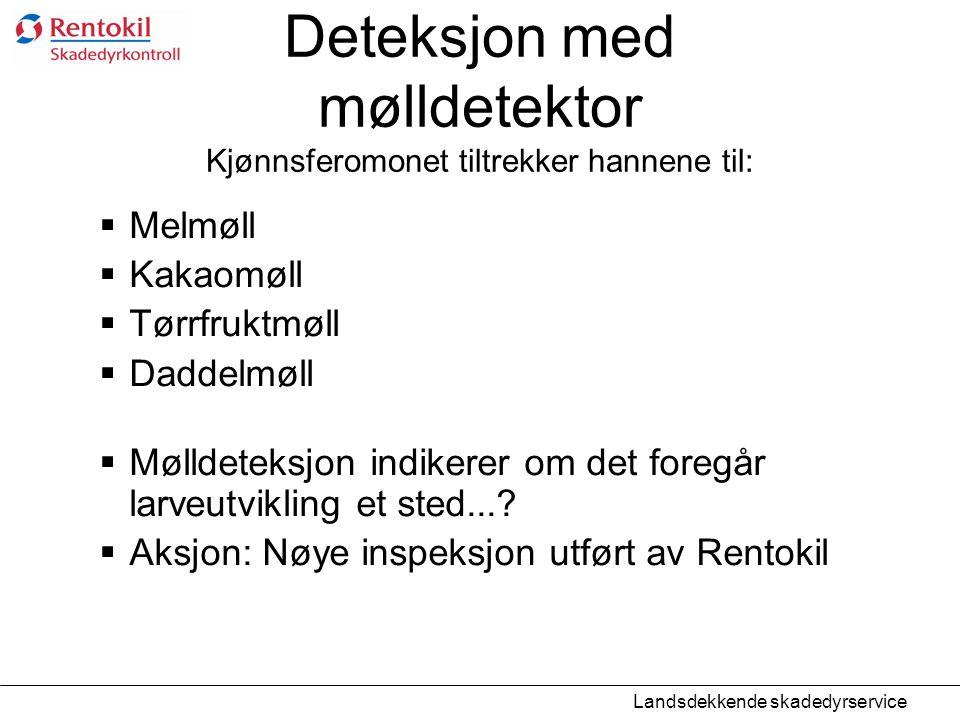 Deteksjon med mølldetektor Kjønnsferomonet tiltrekker hannene til:  Melmøll  Kakaomøll  Tørrfruktmøll  Daddelmøll  Mølldeteksjon indikerer om det