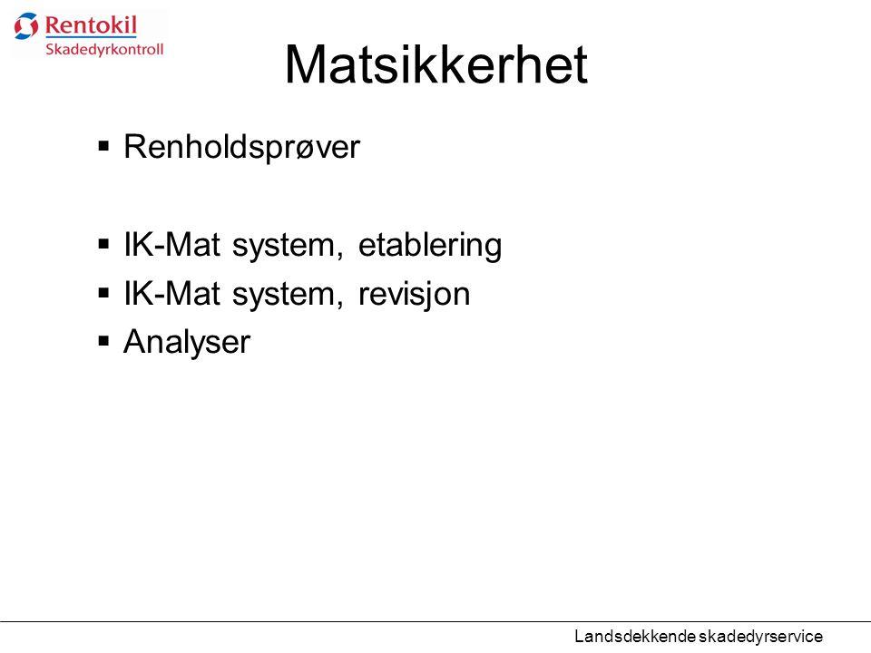 Matsikkerhet  Renholdsprøver  IK-Mat system, etablering  IK-Mat system, revisjon  Analyser Landsdekkende skadedyrservice
