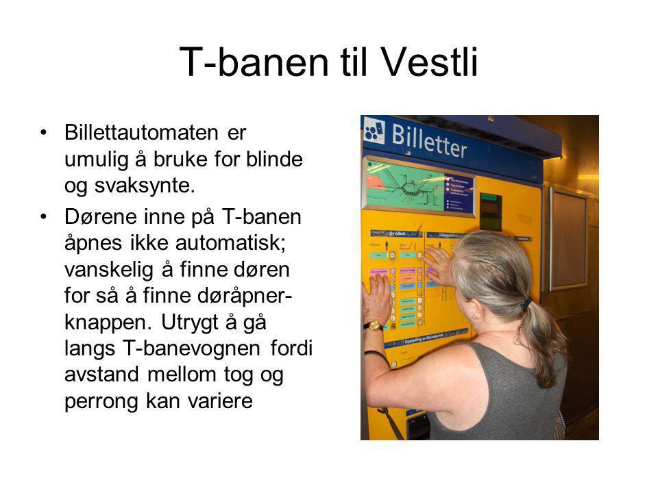 T-banen til Vestli •Billettautomaten er umulig å bruke for blinde og svaksynte. •Dørene inne på T-banen åpnes ikke automatisk; vanskelig å finne døren