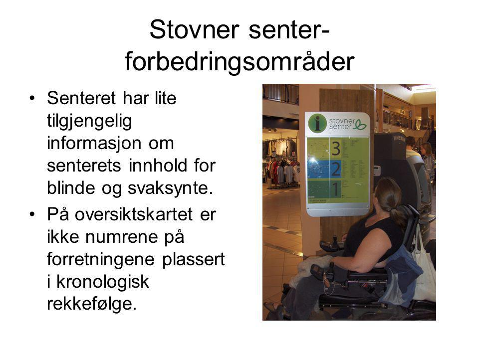 Stovner senter- forbedringsområder •Senteret har lite tilgjengelig informasjon om senterets innhold for blinde og svaksynte. •På oversiktskartet er ik