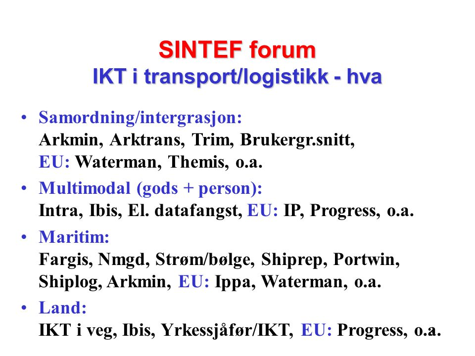 6 SINTEF forum IKT i transport/logistikk - hvordan Nettverksbygging, samordning, samhandling og integrasjon i forhold til: •SINTEF-interne institutt/avdelinger •Eksterne aktører, kunder og samarbeidspartnere •Prosjekter og prosjektroller •FoU-programmer (norske, nordiske og EU) •Begrepsapparat, konseptuelle modeller, datamodeller, arkitektur, brukergrensesnitt •Info., tjenester, systemer og infrastruktur