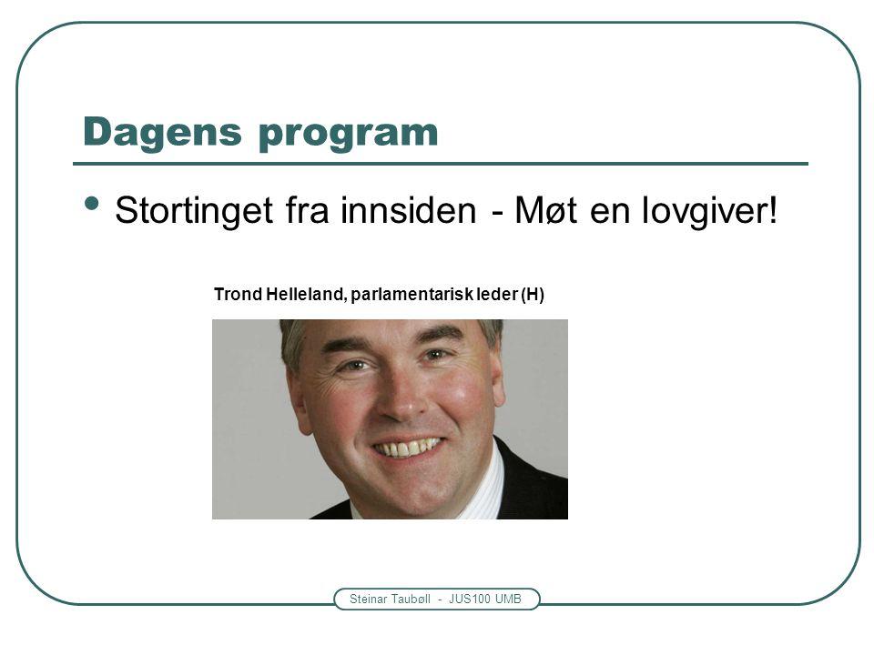 Steinar Taubøll - JUS100 UMB Dagens program • Stortinget fra innsiden - Møt en lovgiver! Trond Helleland, parlamentarisk leder (H)
