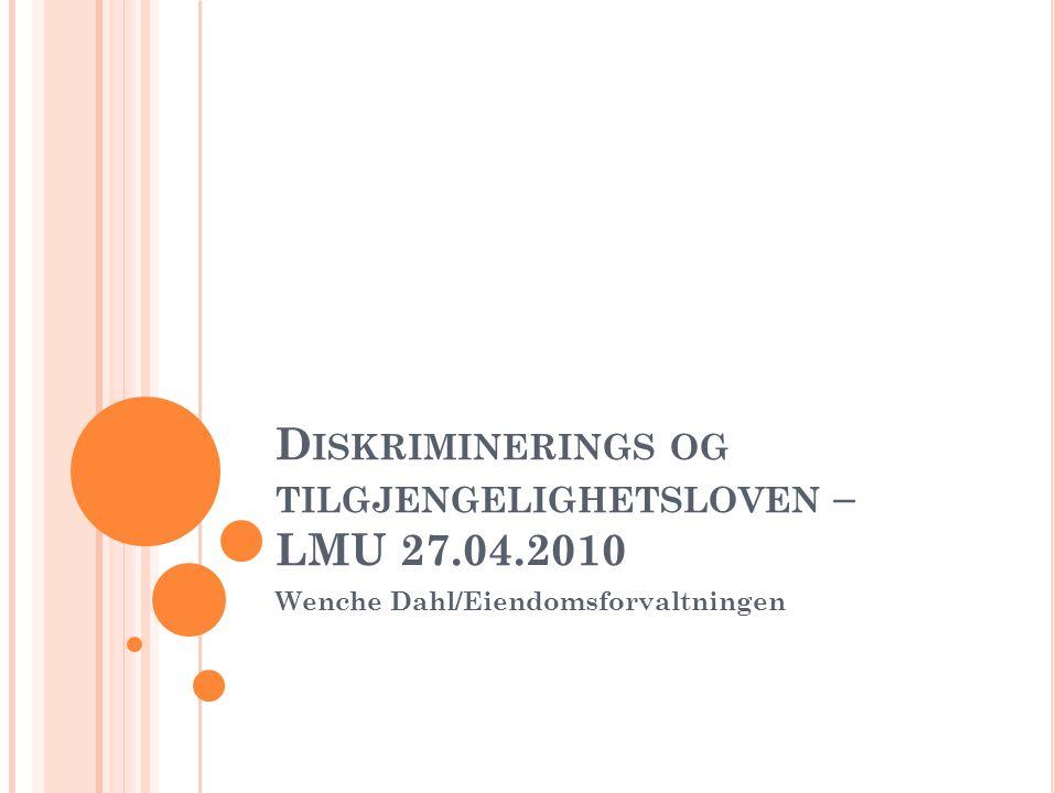 D ISKRIMINERINGS OG TILGJENGELIGHETSLOVEN – LMU 27.04.2010 Wenche Dahl/Eiendomsforvaltningen