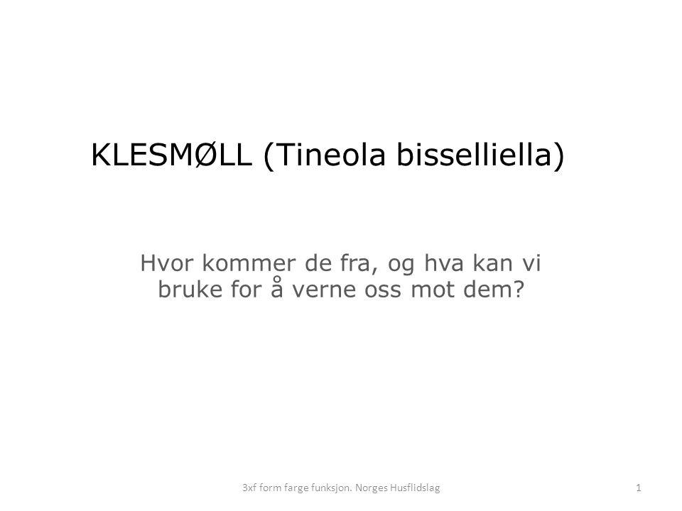 13xf form farge funksjon. Norges Husflidslag KLESMØLL (Tineola bisselliella) Hvor kommer de fra, og hva kan vi bruke for å verne oss mot dem?