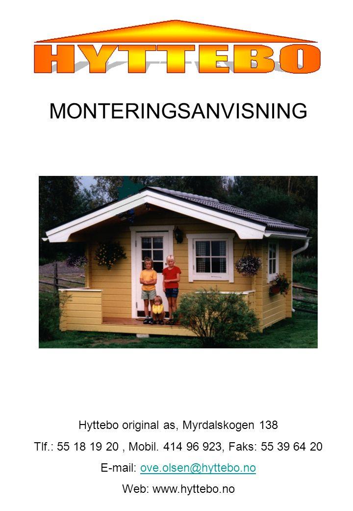 Hyttebo original as, Myrdalskogen 138 Tlf.: 55 18 19 20, Mobil. 414 96 923, Faks: 55 39 64 20 E-mail: ove.olsen@hyttebo.noove.olsen@hyttebo.no Web: ww