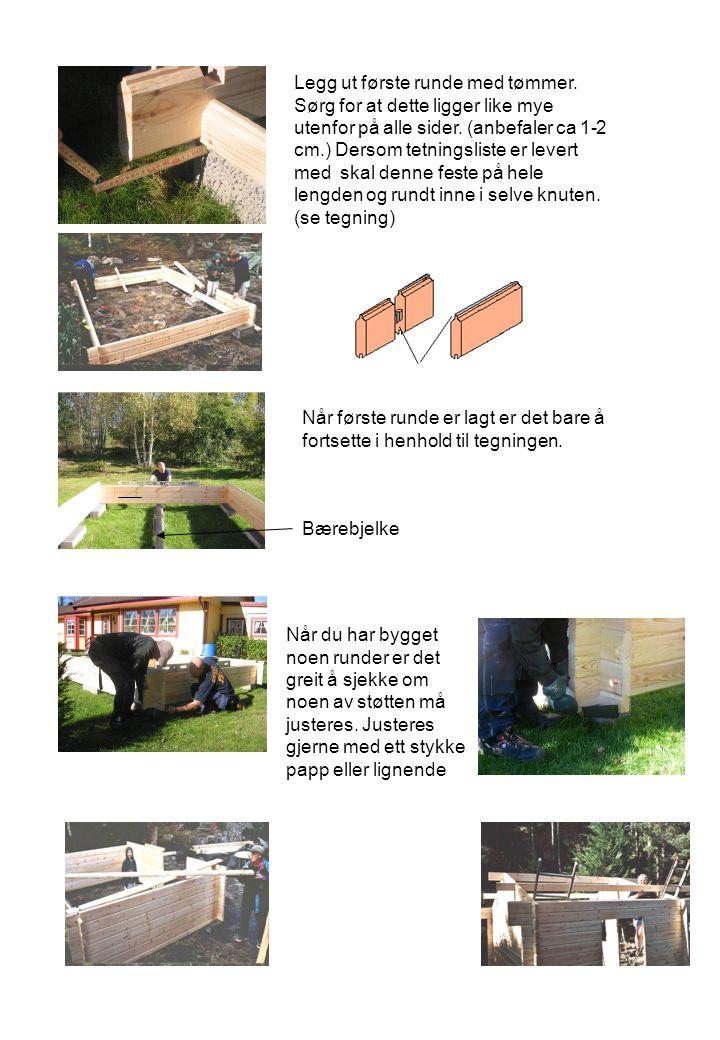 Legg ut første runde med tømmer. Sørg for at dette ligger like mye utenfor på alle sider. (anbefaler ca 1-2 cm.) Dersom tetningsliste er levert med sk