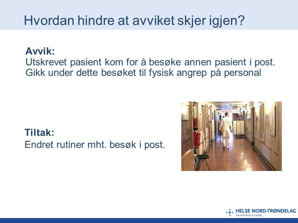 Avvik: Utskrevet pasient kom for å besøke annen pasient i post. Gikk under dette besøket til fysisk angrep på personal Hvordan hindre at avviket skjer