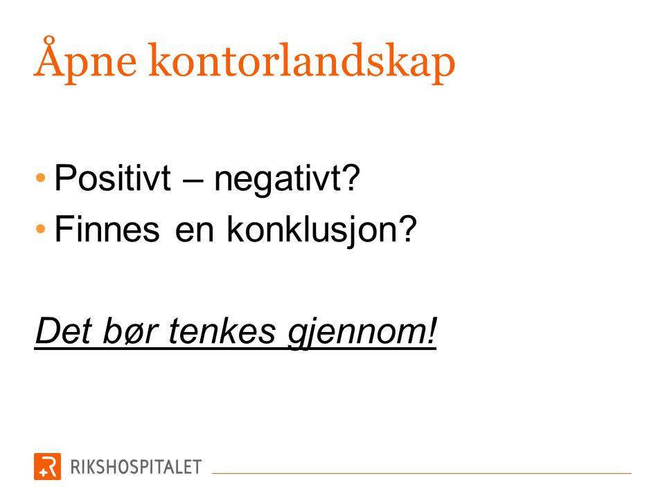 Åpne kontorlandskap •Positivt – negativt? •Finnes en konklusjon? Det bør tenkes gjennom!