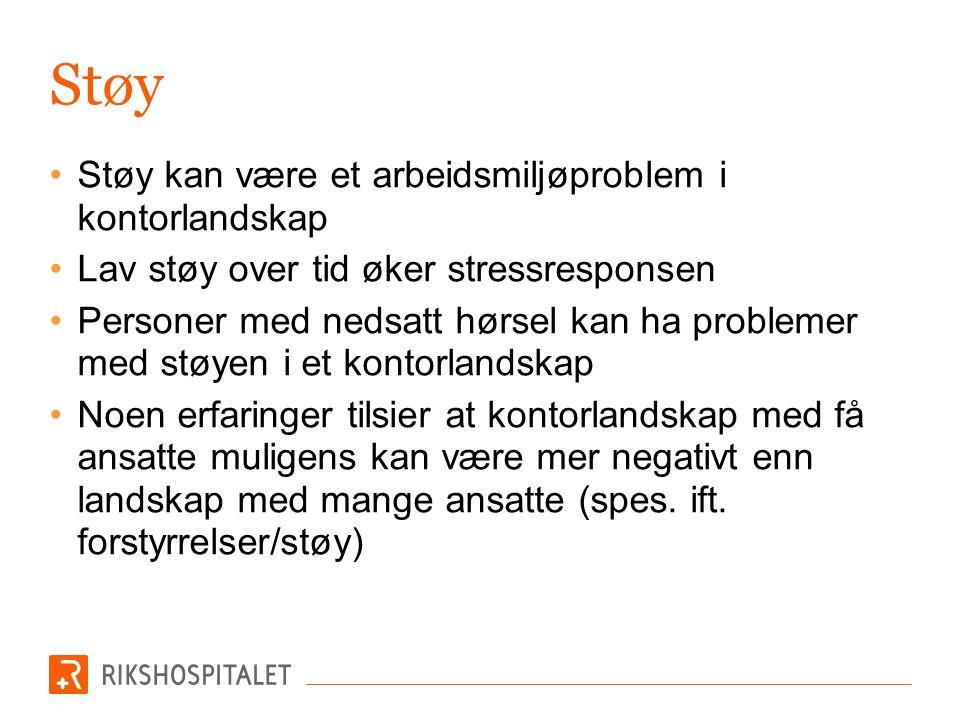Støy •Støy kan være et arbeidsmiljøproblem i kontorlandskap •Lav støy over tid øker stressresponsen •Personer med nedsatt hørsel kan ha problemer med
