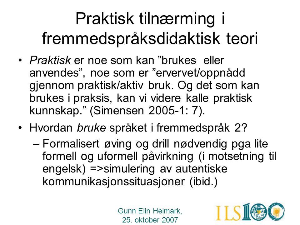 """Gunn Elin Heimark, 25. oktober 2007 Praktisk tilnærming i fremmedspråksdidaktisk teori •Praktisk er noe som kan """"brukes eller anvendes"""", noe som er """"e"""