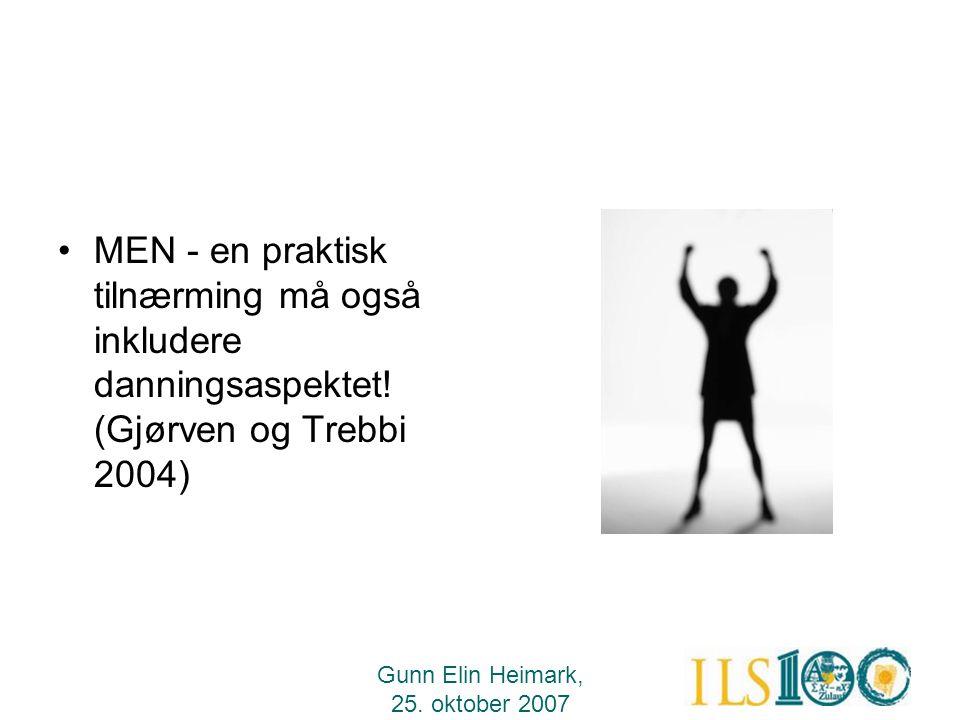 Gunn Elin Heimark, 25. oktober 2007 •MEN - en praktisk tilnærming må også inkludere danningsaspektet! (Gjørven og Trebbi 2004)