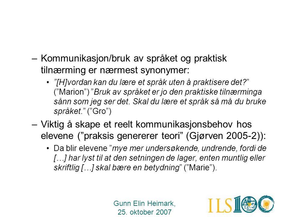 """Gunn Elin Heimark, 25. oktober 2007 –Kommunikasjon/bruk av språket og praktisk tilnærming er nærmest synonymer: •""""[H]vordan kan du lære et språk uten"""