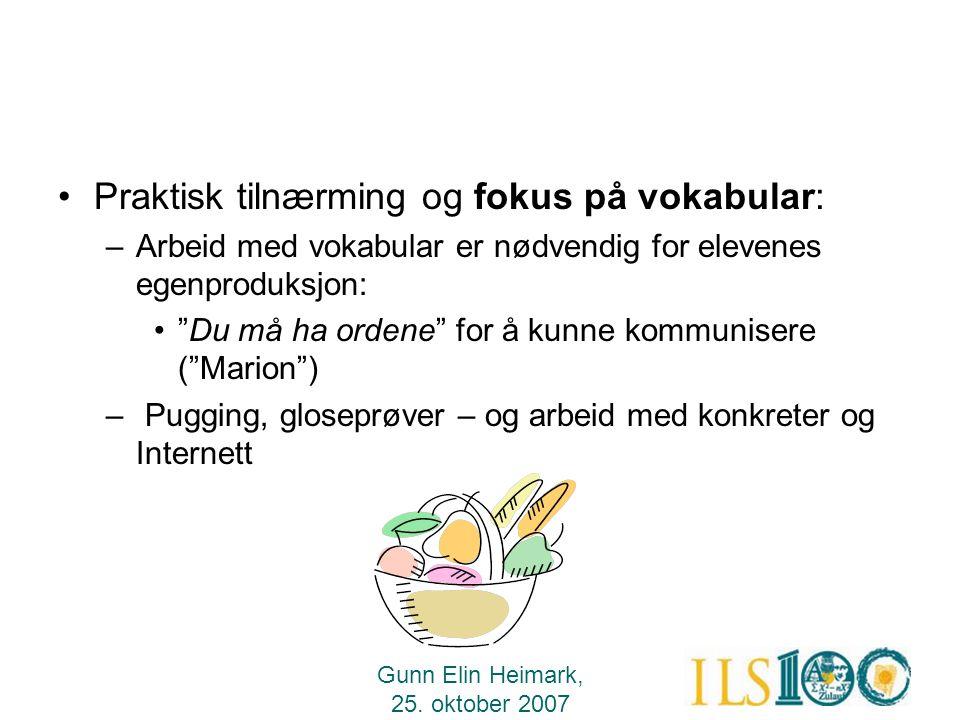 """Gunn Elin Heimark, 25. oktober 2007 •Praktisk tilnærming og fokus på vokabular: –Arbeid med vokabular er nødvendig for elevenes egenproduksjon: •""""Du m"""