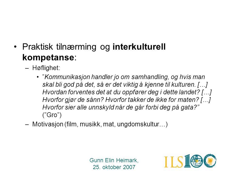 """Gunn Elin Heimark, 25. oktober 2007 •Praktisk tilnærming og interkulturell kompetanse: –Høflighet: •""""Kommunikasjon handler jo om samhandling, og hvis"""