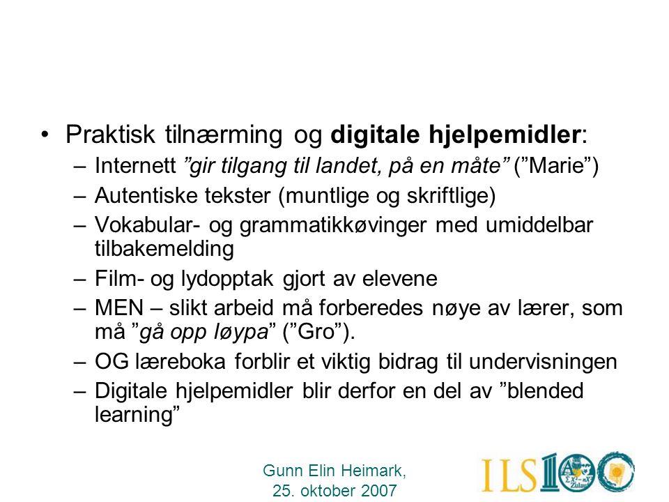 """Gunn Elin Heimark, 25. oktober 2007 •Praktisk tilnærming og digitale hjelpemidler: –Internett """"gir tilgang til landet, på en måte"""" (""""Marie"""") –Autentis"""