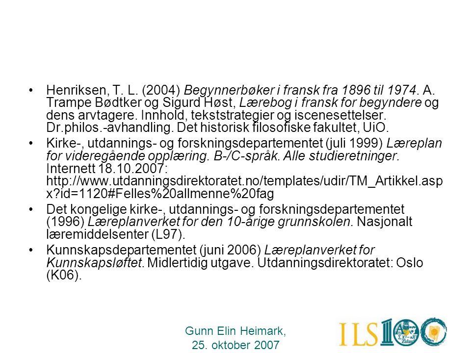 Gunn Elin Heimark, 25. oktober 2007 •Henriksen, T. L. (2004) Begynnerbøker i fransk fra 1896 til 1974. A. Trampe Bødtker og Sigurd Høst, Lærebog i fra
