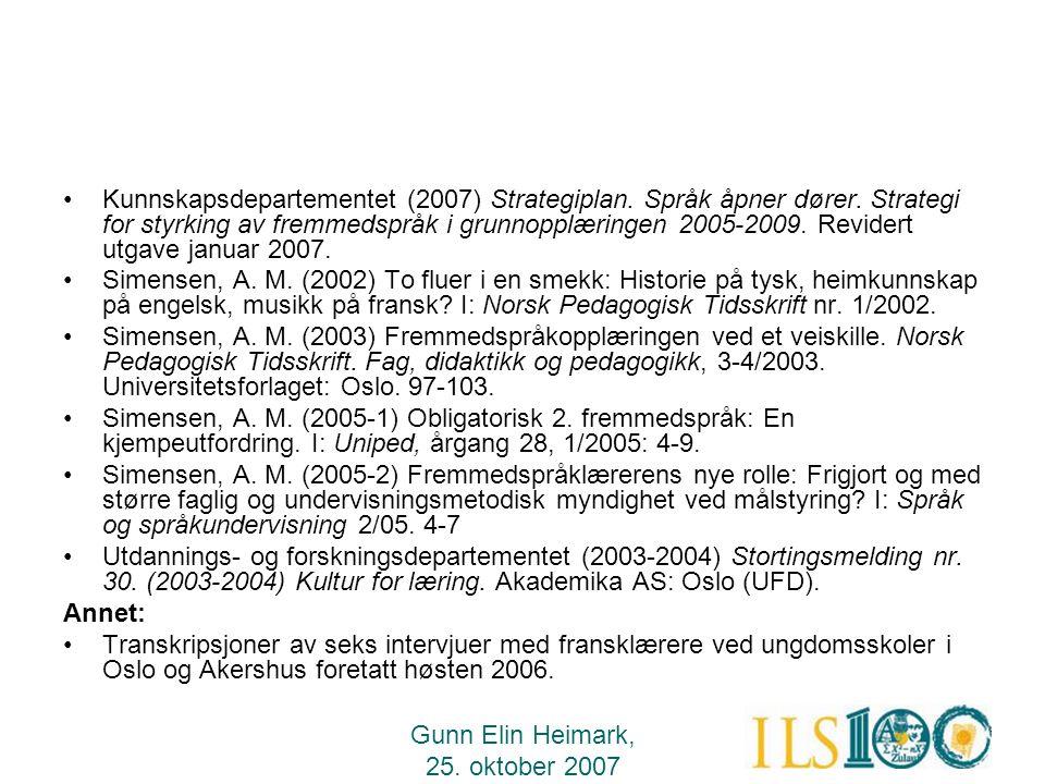 Gunn Elin Heimark, 25. oktober 2007 •Kunnskapsdepartementet (2007) Strategiplan. Språk åpner dører. Strategi for styrking av fremmedspråk i grunnopplæ