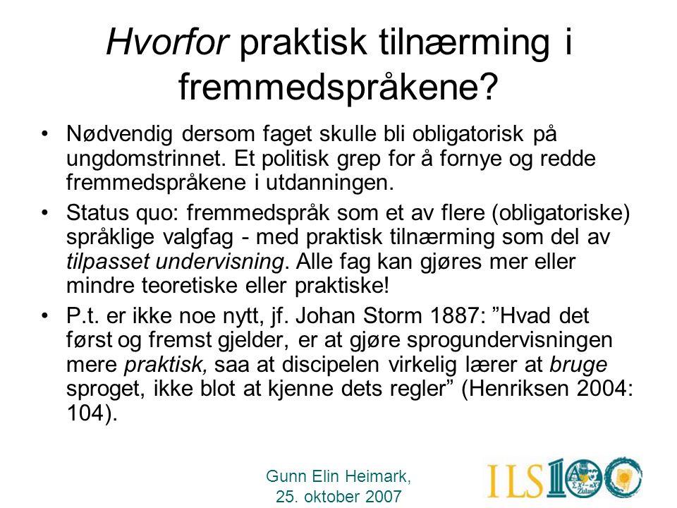 Gunn Elin Heimark, 25. oktober 2007 Hvorfor praktisk tilnærming i fremmedspråkene? •Nødvendig dersom faget skulle bli obligatorisk på ungdomstrinnet.