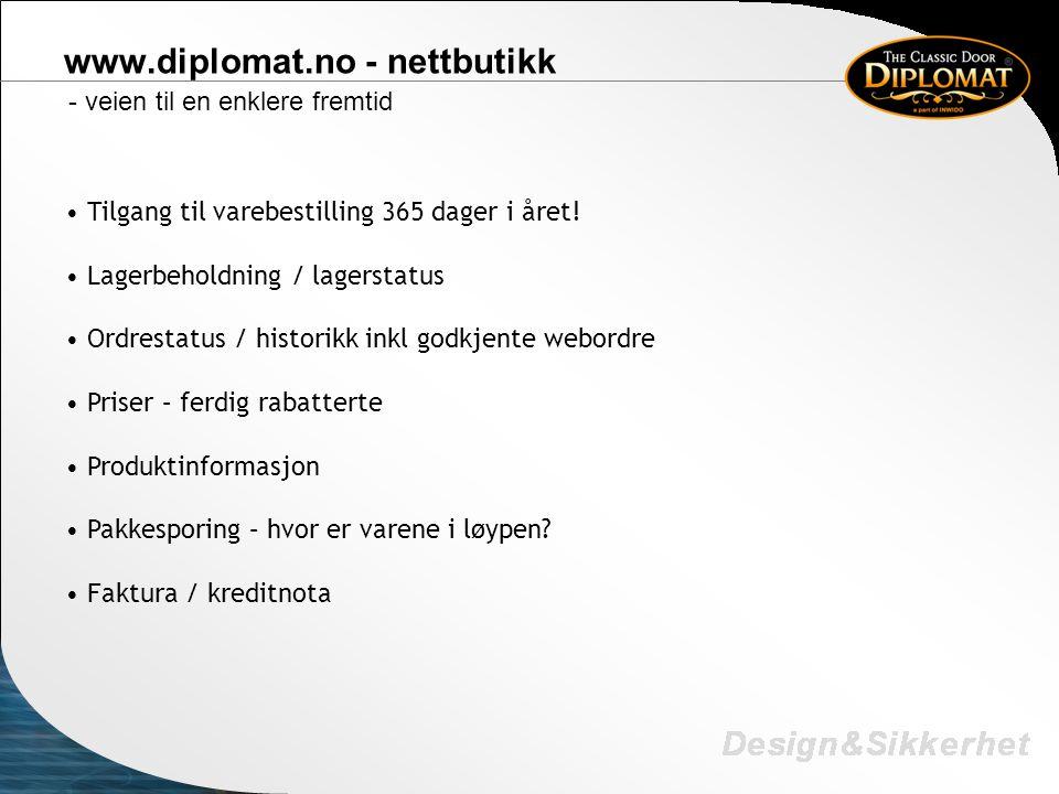 www.diplomat.no - nettbutikk - veien til en enklere fremtid • Tilgang til varebestilling 365 dager i året! • Lagerbeholdning / lagerstatus • Ordrestat