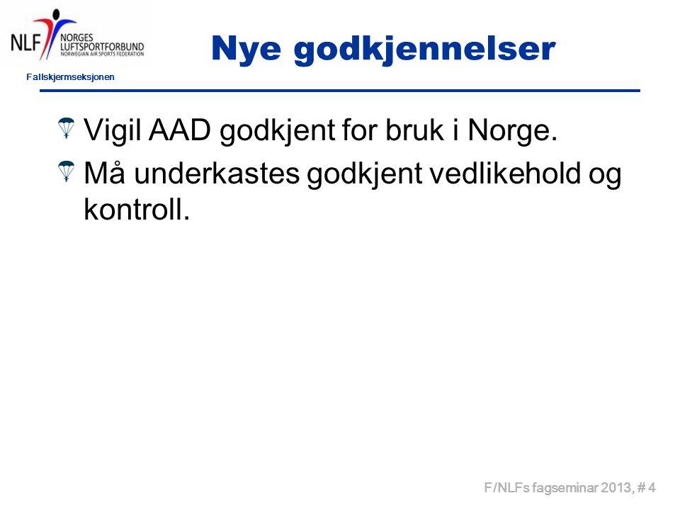 Fallskjermseksjonen F/NLFs fagseminar 2013, # 4 Nye godkjennelser Vigil AAD godkjent for bruk i Norge.