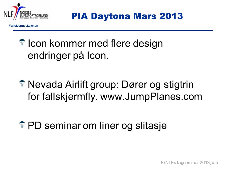 Fallskjermseksjonen F/NLFs fagseminar 2013, # 5 PIA Daytona Mars 2013 Icon kommer med flere design endringer på Icon.