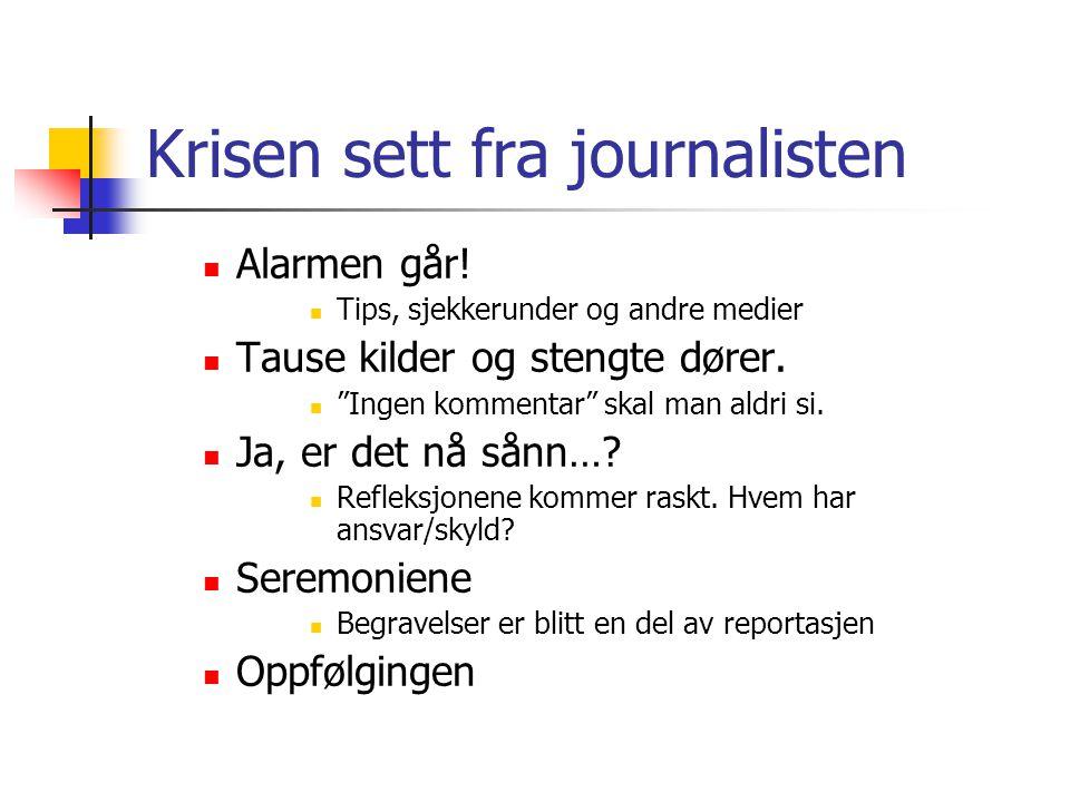 Krisen sett fra journalisten  Alarmen går.