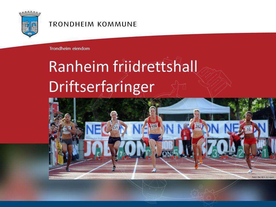 Foto: Carl-Erik Eriksson Ranheim friidrettshall Driftserfaringer Trondheim eiendom