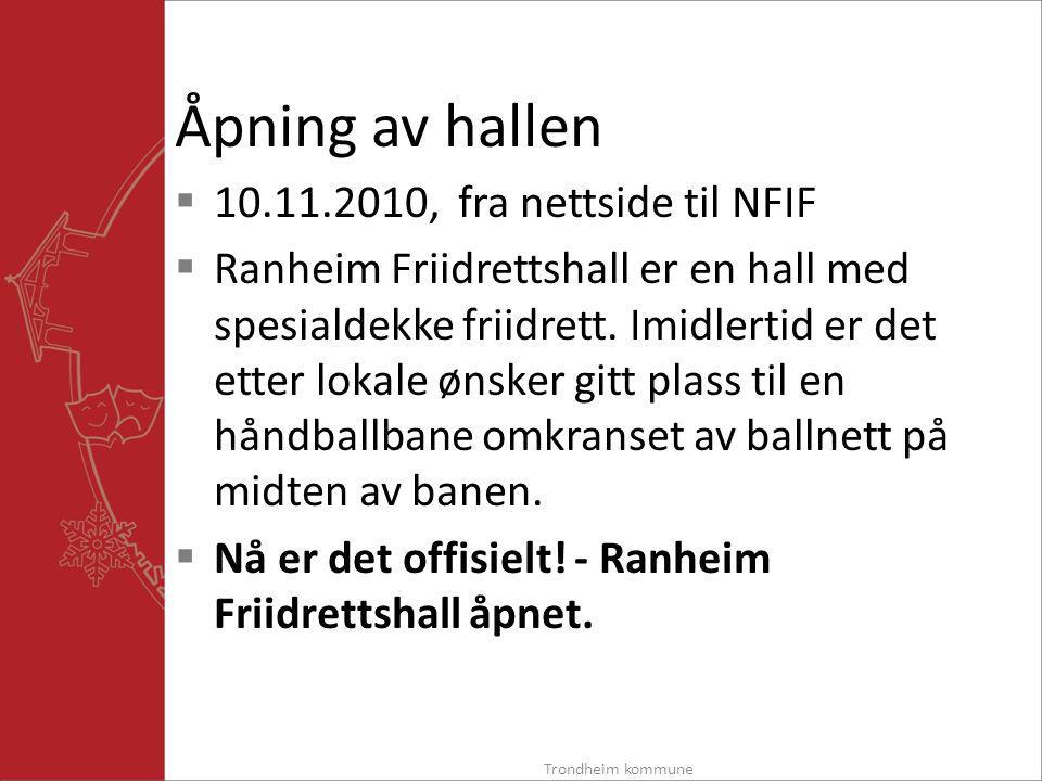 Åpning av hallen  10.11.2010, fra nettside til NFIF  Ranheim Friidrettshall er en hall med spesialdekke friidrett.