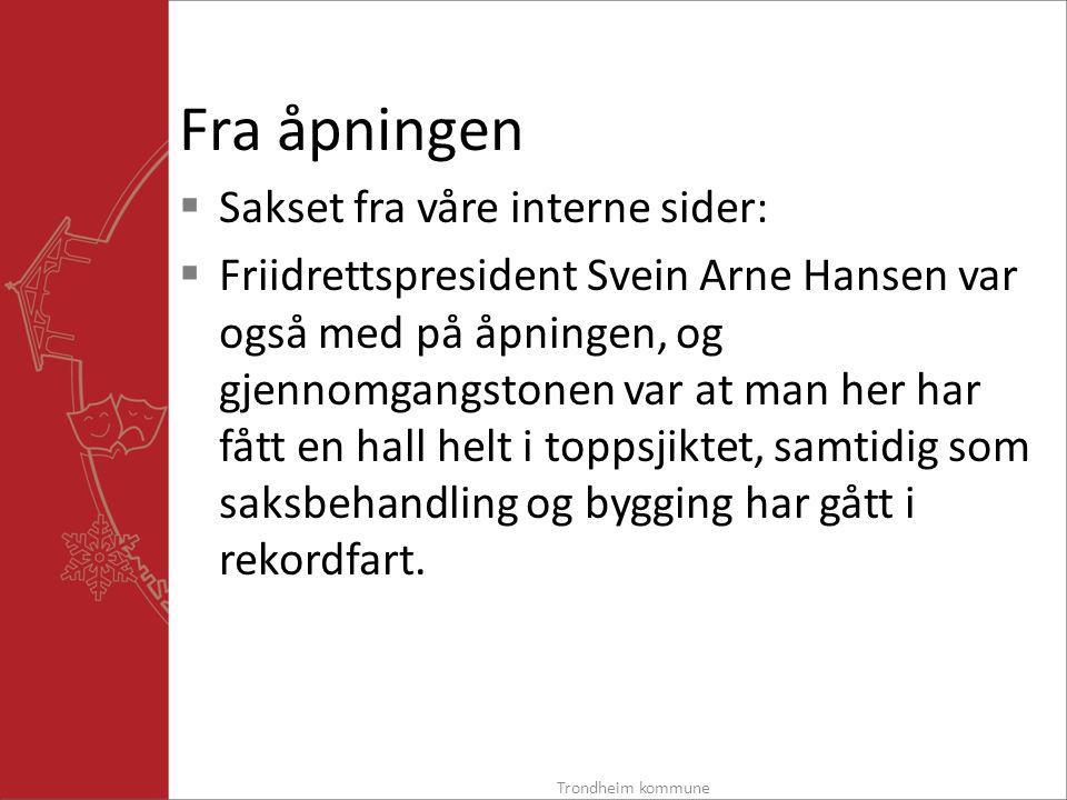 Fra åpningen  Sakset fra våre interne sider:  Friidrettspresident Svein Arne Hansen var også med på åpningen, og gjennomgangstonen var at man her har fått en hall helt i toppsjiktet, samtidig som saksbehandling og bygging har gått i rekordfart.