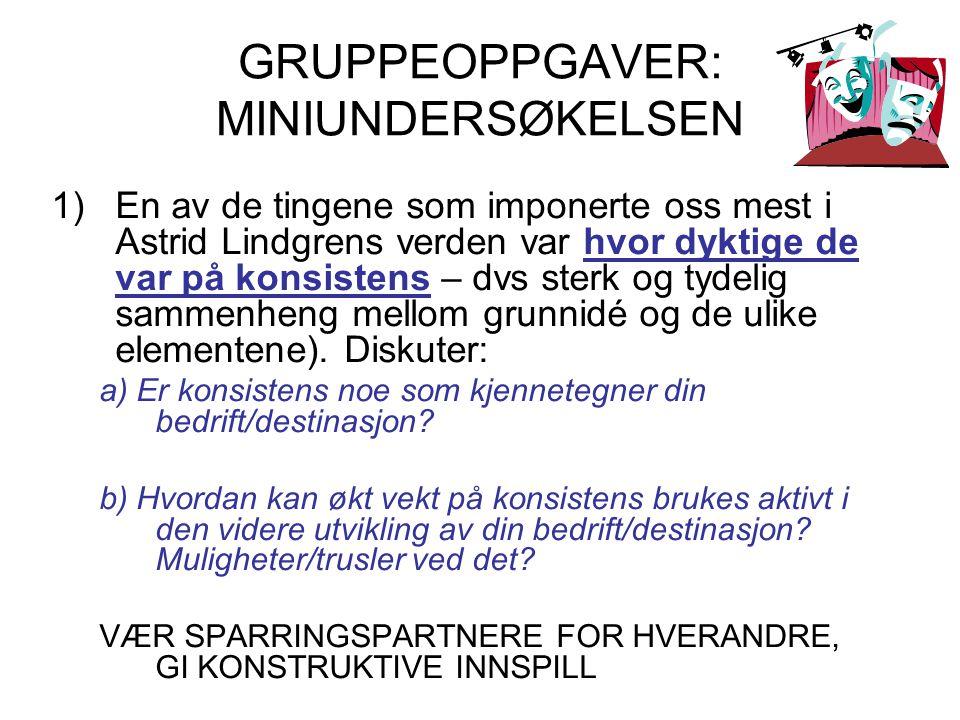 GRUPPEOPPGAVER: MINIUNDERSØKELSEN 1)En av de tingene som imponerte oss mest i Astrid Lindgrens verden var hvor dyktige de var på konsistens – dvs sterk og tydelig sammenheng mellom grunnidé og de ulike elementene).