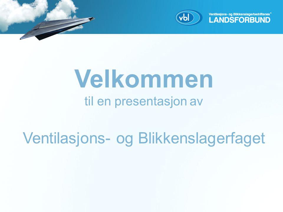 Velkommen til en presentasjon av Ventilasjons- og Blikkenslagerfaget
