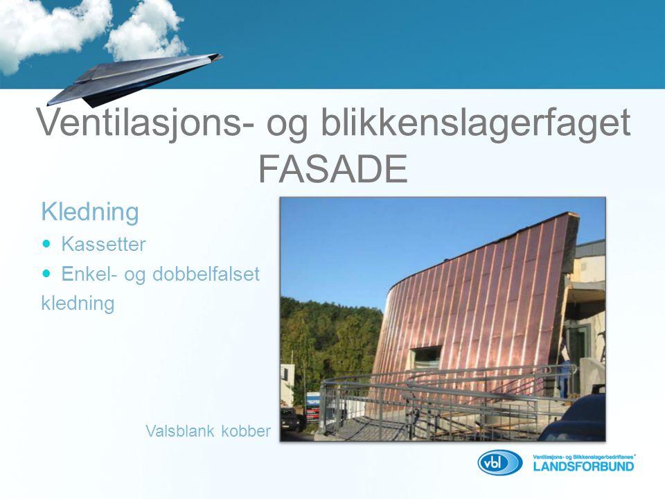 Ventilasjons- og blikkenslagerfaget FASADE Kledning  Kassetter  Enkel- og dobbelfalset kledning Valsblank kobber