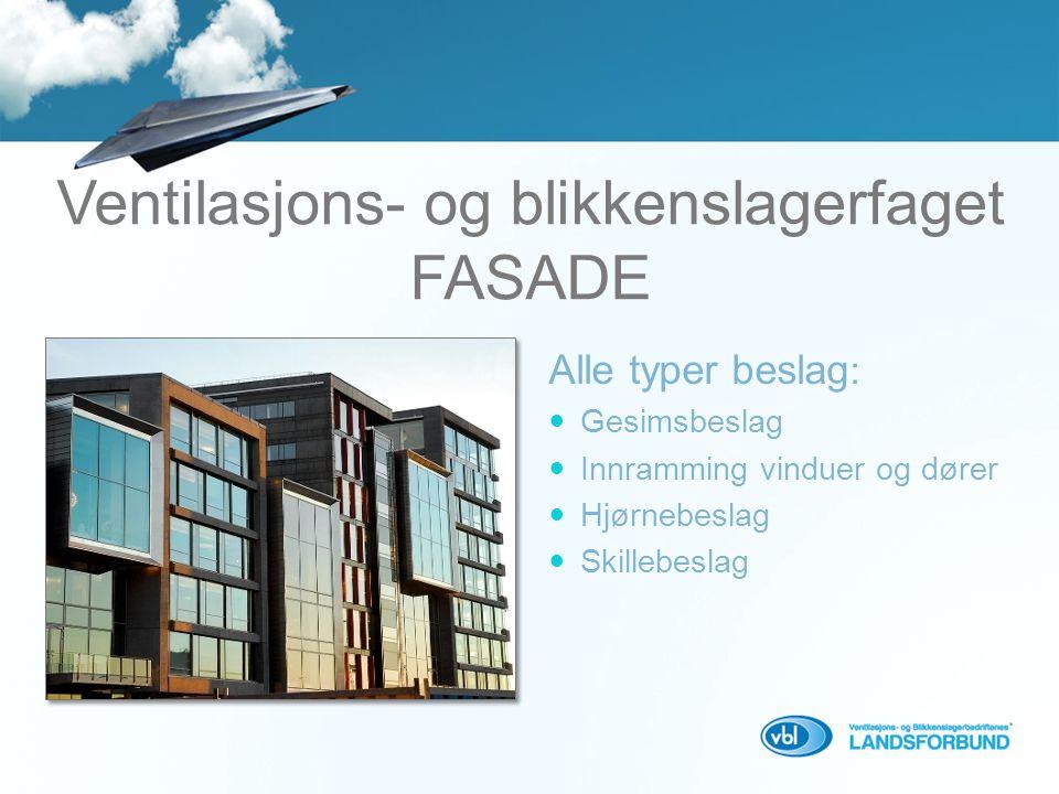 Alle typer beslag :  Gesimsbeslag  Innramming vinduer og dører  Hjørnebeslag  Skillebeslag Ventilasjons- og blikkenslagerfaget FASADE
