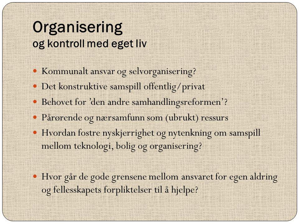 Organisering og kontroll med eget liv  Kommunalt ansvar og selvorganisering?  Det konstruktive samspill offentlig/privat  Behovet for 'den andre sa