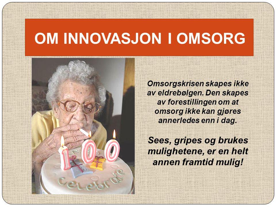 OM INNOVASJON I OMSORG Omsorgskrisen skapes ikke av eldrebølgen.