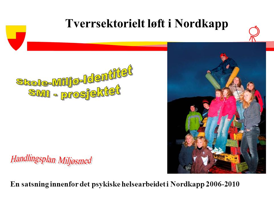 - En satsning innenfor det psykiske helsearbeidet i Nordkapp 2006-2010 Tverrsektorielt løft i Nordkapp